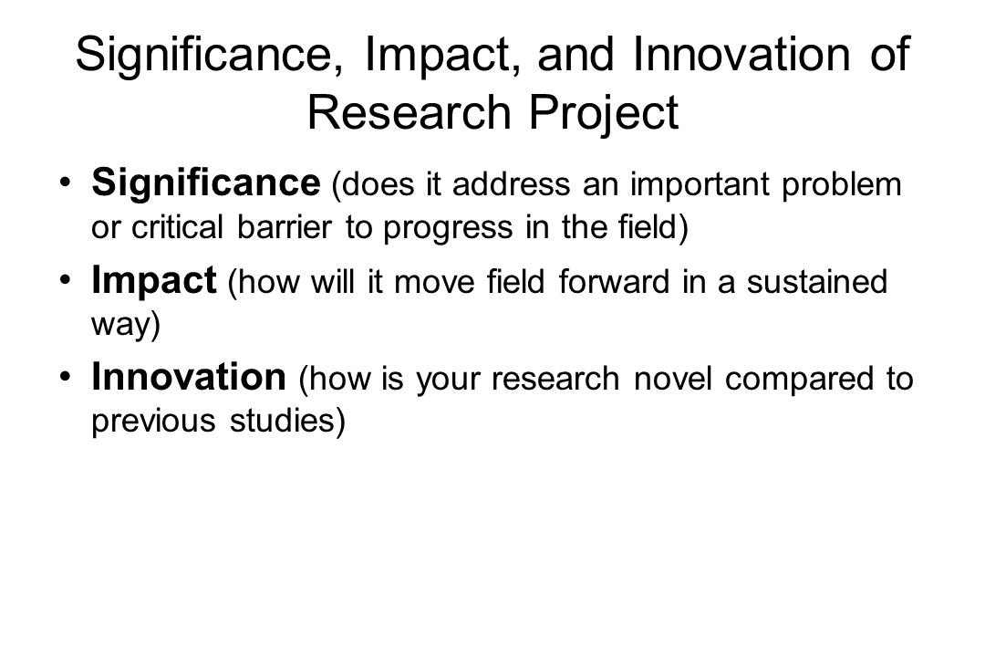 2 Significance Impact And Innovation Of Research Project Does It Address An Important Problem Or Critical Barrier To Progress In The Field