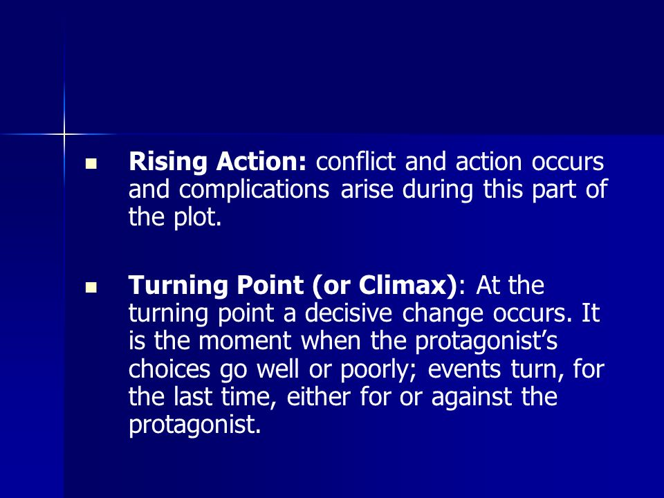 Rising Action: conflict and action occurs and complications arise during this part of the plot.
