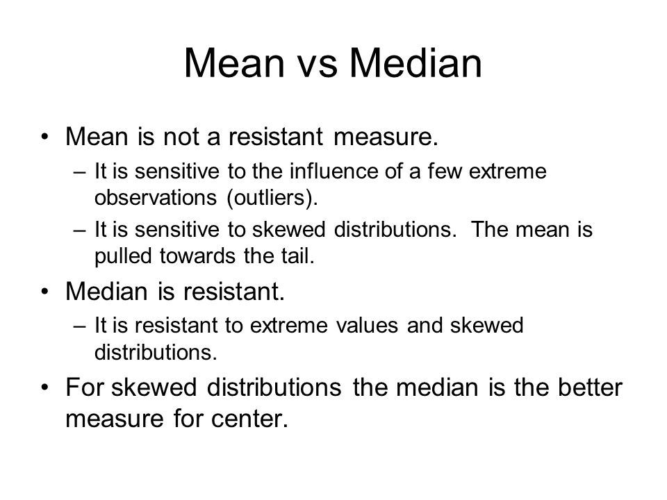 Mean vs Median Mean is not a resistant measure.