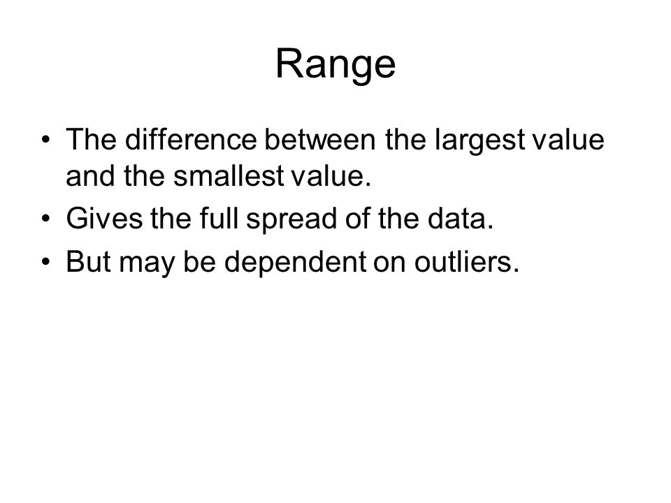 Range The difference between the largest value and the smallest value.