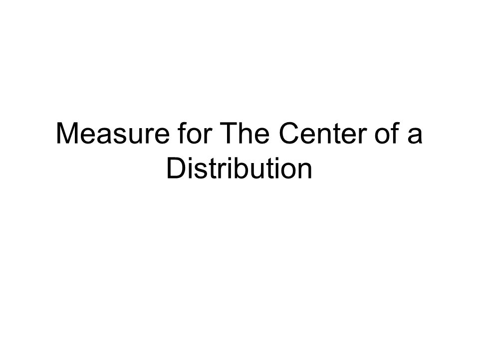 Measure for The Center of a Distribution