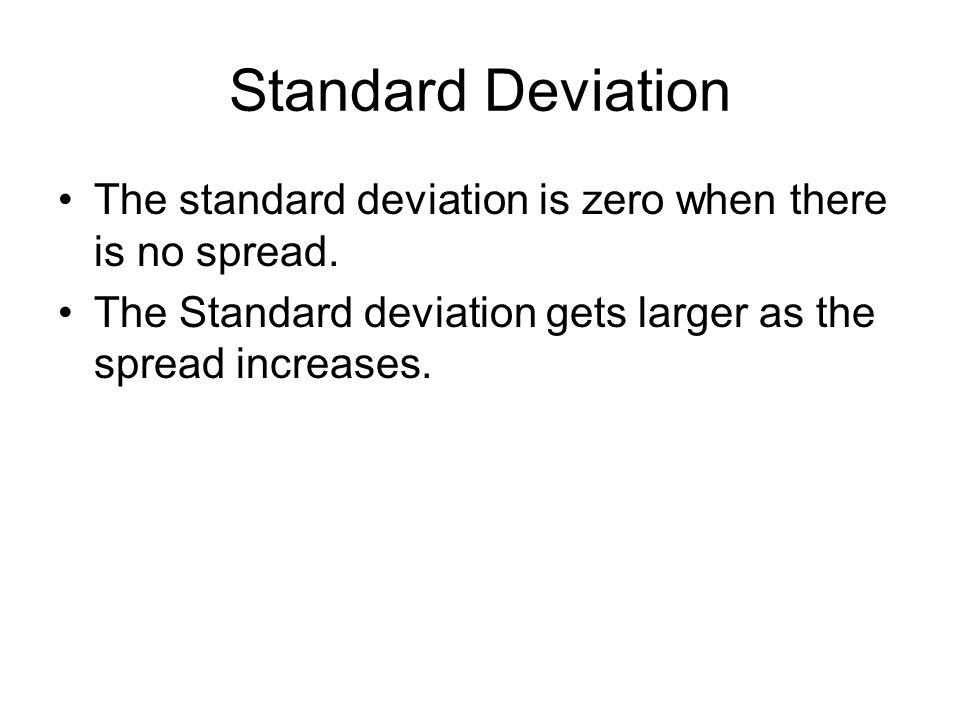 Standard Deviation The standard deviation is zero when there is no spread.