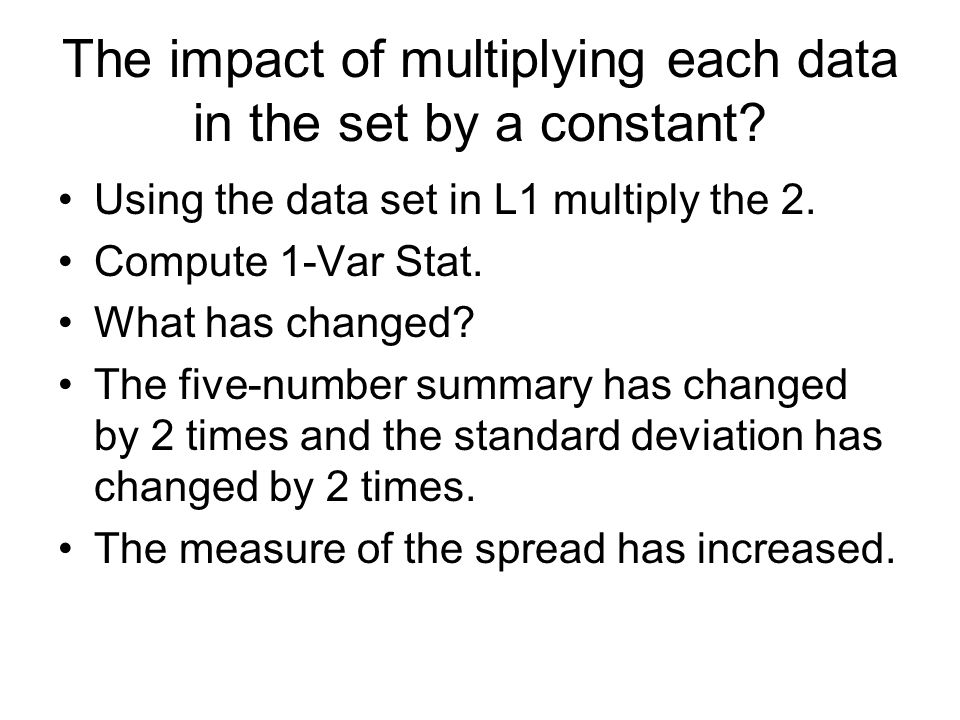 The impact of multiplying each data in the set by a constant.