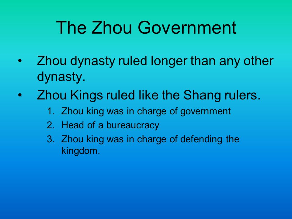 The Zhou Government Zhou dynasty ruled longer than any other dynasty.