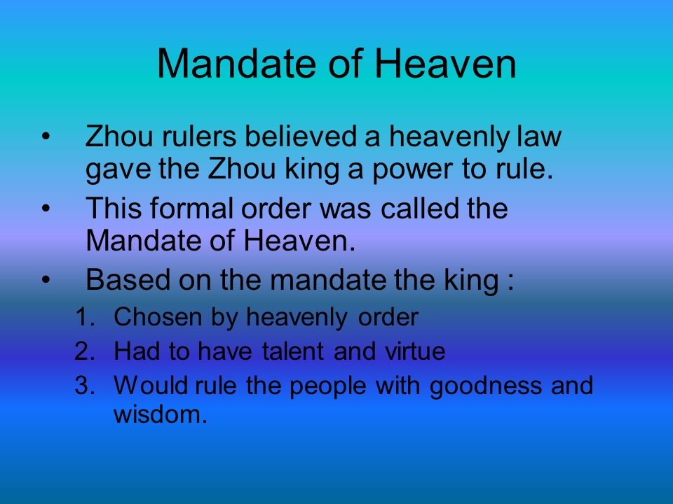 Mandate of Heaven Zhou rulers believed a heavenly law gave the Zhou king a power to rule.