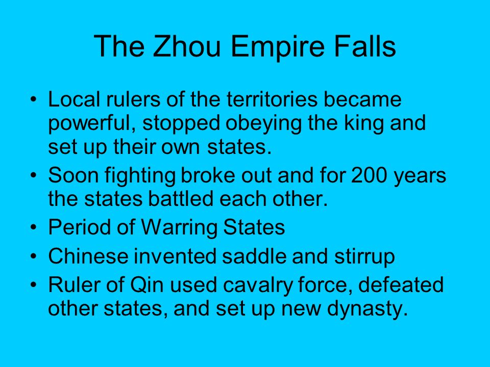The Zhou Empire Falls Local rulers of the territories became powerful, stopped obeying the king and set up their own states.