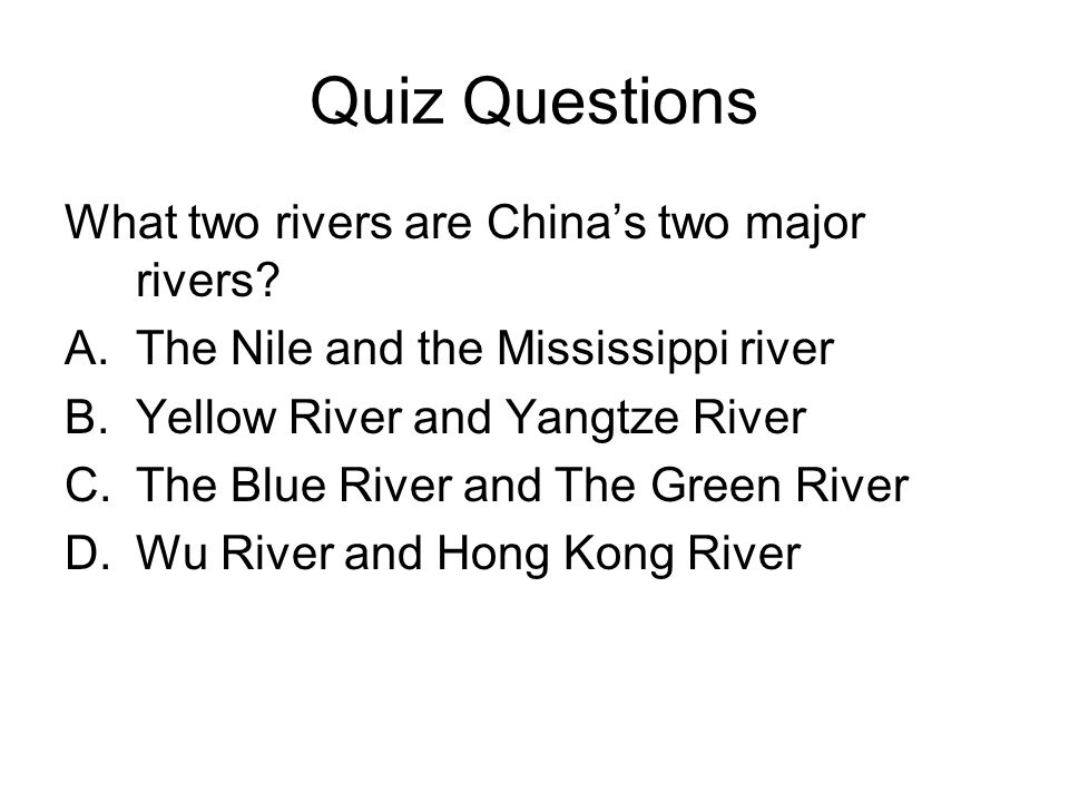 Quiz Questions What two rivers are China's two major rivers.