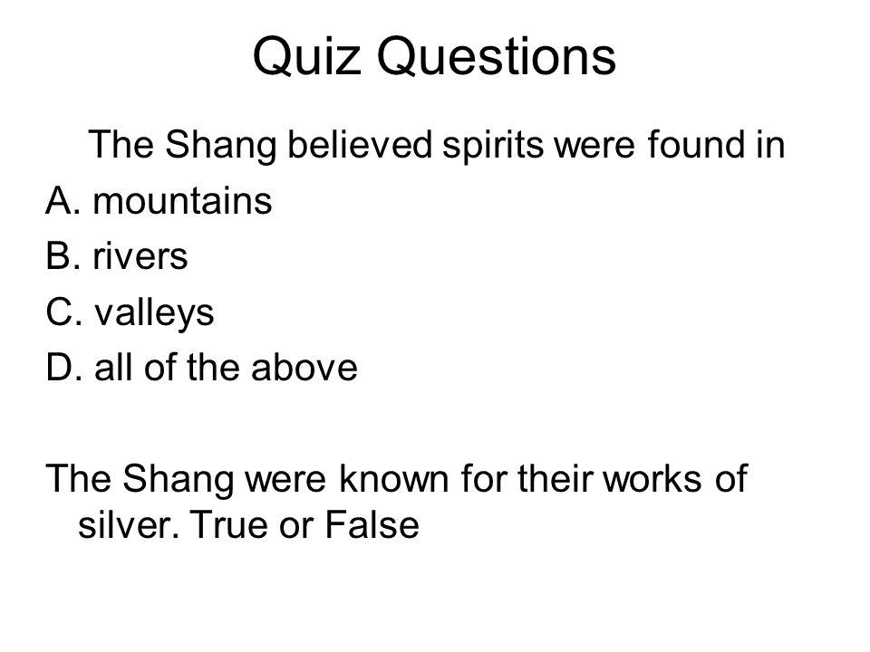 Quiz Questions The Shang believed spirits were found in A.