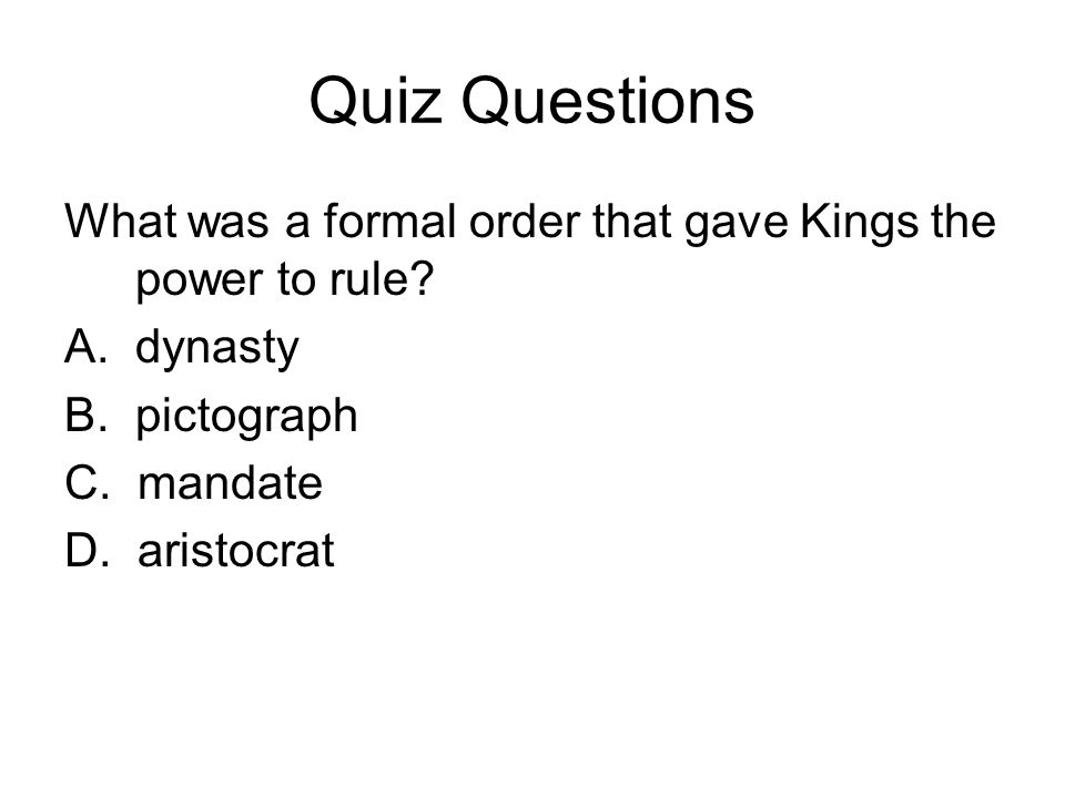 Quiz Questions What was a formal order that gave Kings the power to rule.