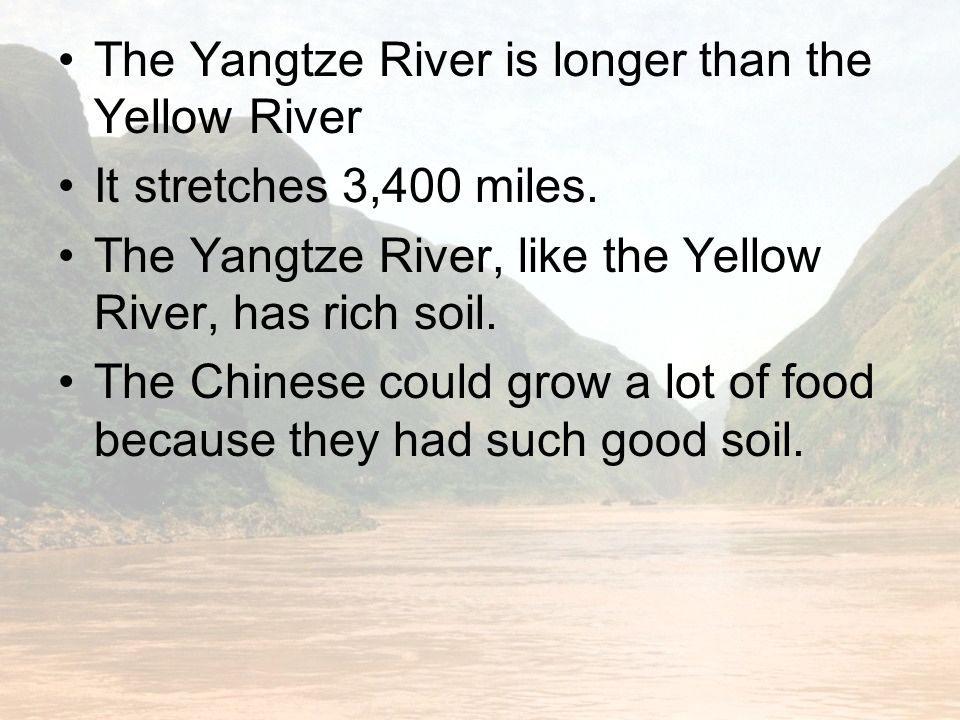The Yangtze River is longer than the Yellow River It stretches 3,400 miles.