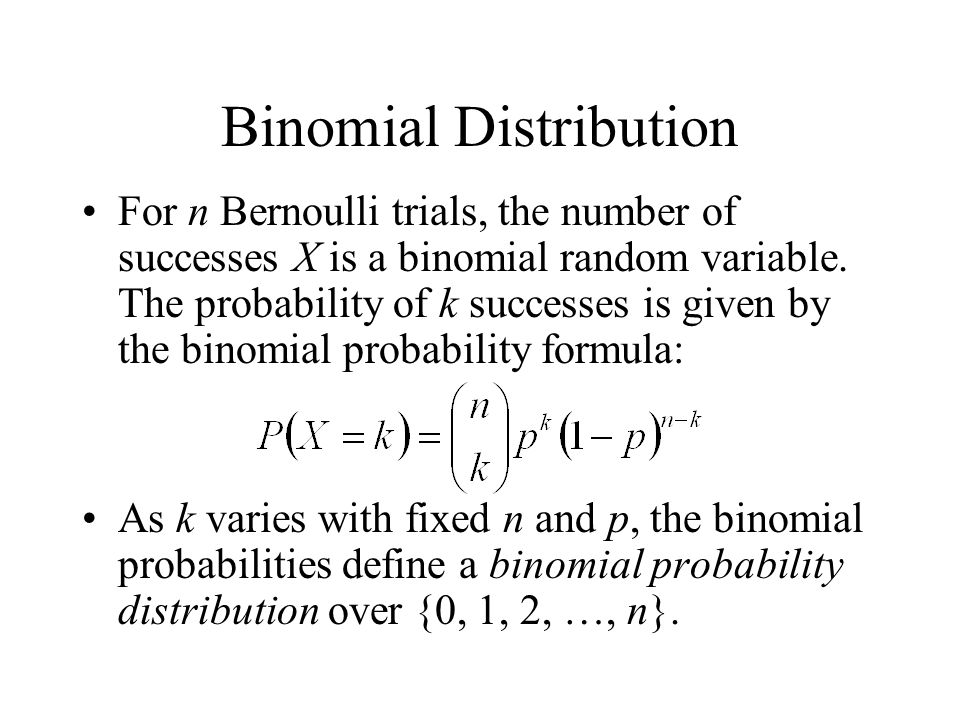 Binomial Distribution For n Bernoulli trials, the number of successes X is a binomial random variable.