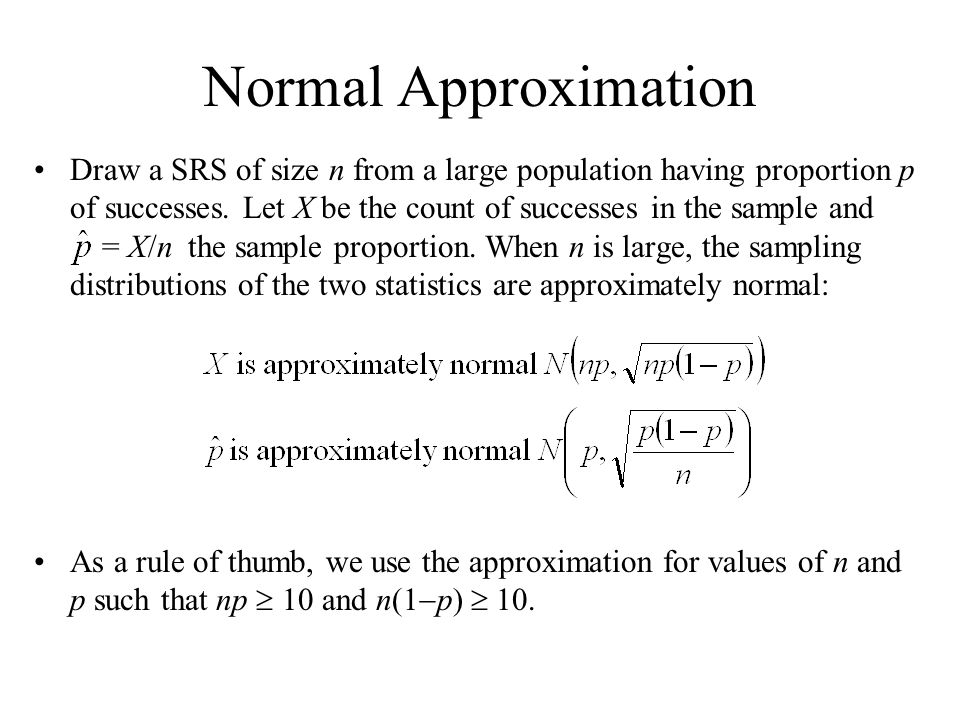 Normal Approximation Draw a SRS of size n from a large population having proportion p of successes.