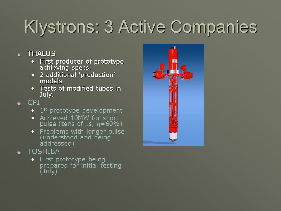 Klystrons: 3 Active Companies  THALUS First producer of prototype achieving specs.First producer of prototype achieving specs.