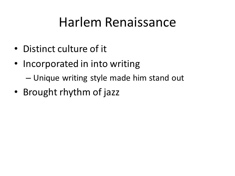 Harlem Renaissance Distinct culture of it Incorporated in into writing – Unique writing style made him stand out Brought rhythm of jazz
