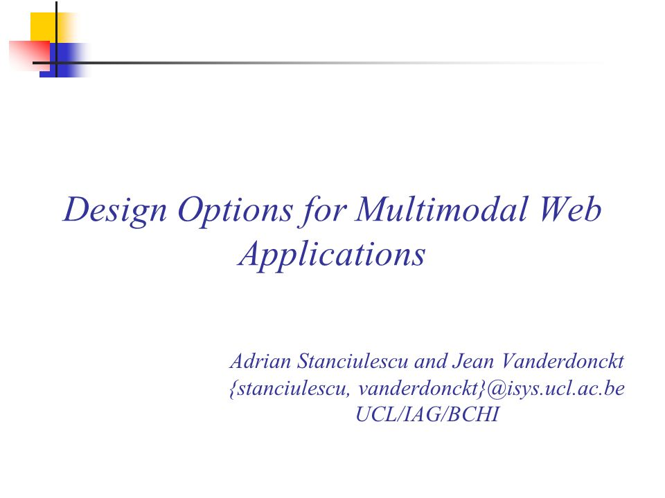 Design Options for Multimodal Web Applications Adrian Stanciulescu