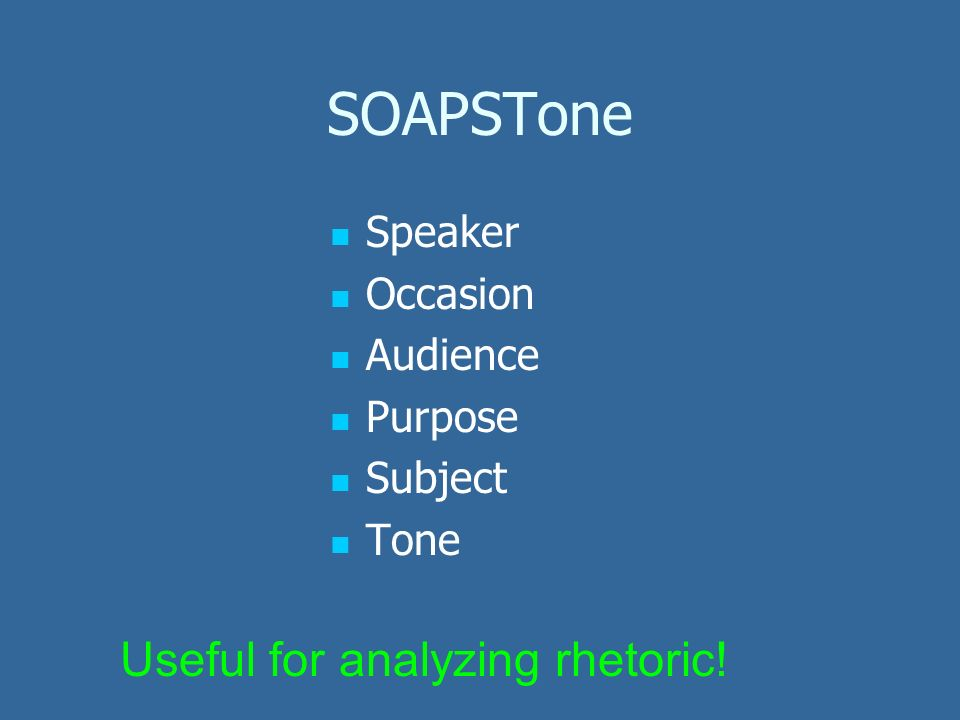 SOAPSTone Speaker Occasion Audience Purpose Subject Tone Useful for analyzing rhetoric!