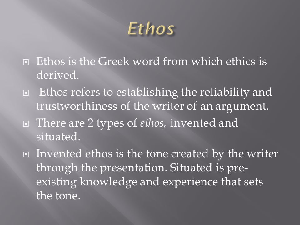 Ethos is the Greek word from which ethics is derived.