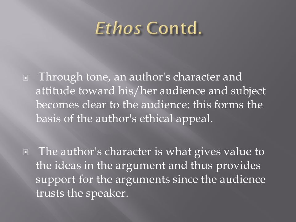  Through tone, an author s character and attitude toward his/her audience and subject becomes clear to the audience: this forms the basis of the author s ethical appeal.