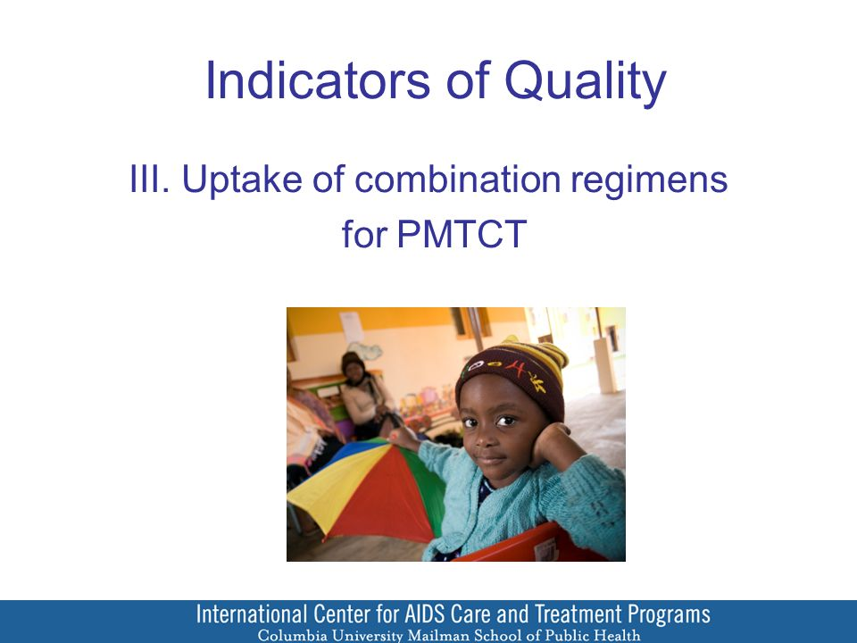 Indicators of Quality III. Uptake of combination regimens for PMTCT