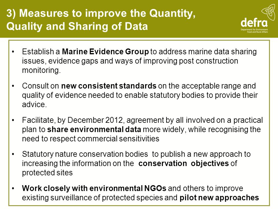 3) Measures to improve the Quantity, Quality and Sharing of Data Establish a Marine Evidence Group to address marine data sharing issues, evidence gaps and ways of improving post construction monitoring.