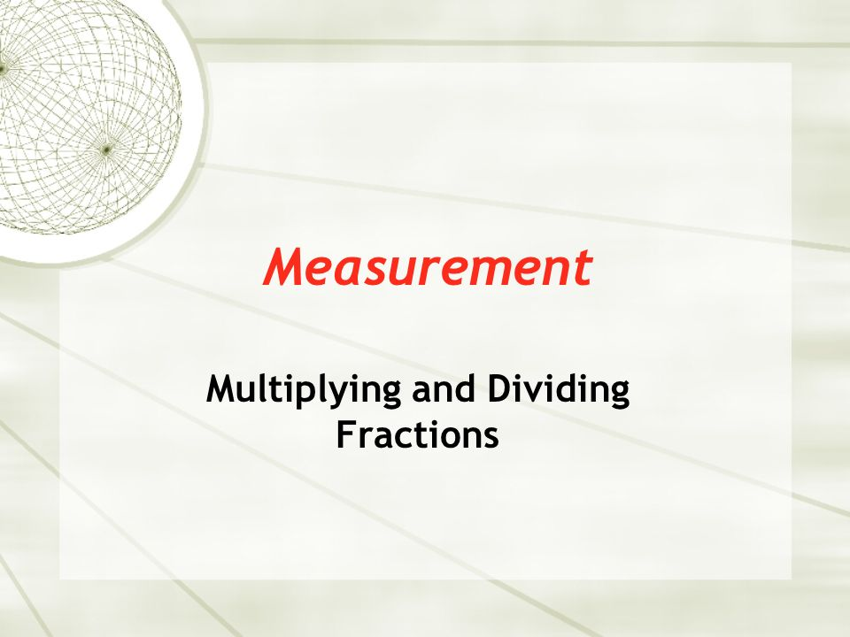 Measurement Multiplying and Dividing Fractions