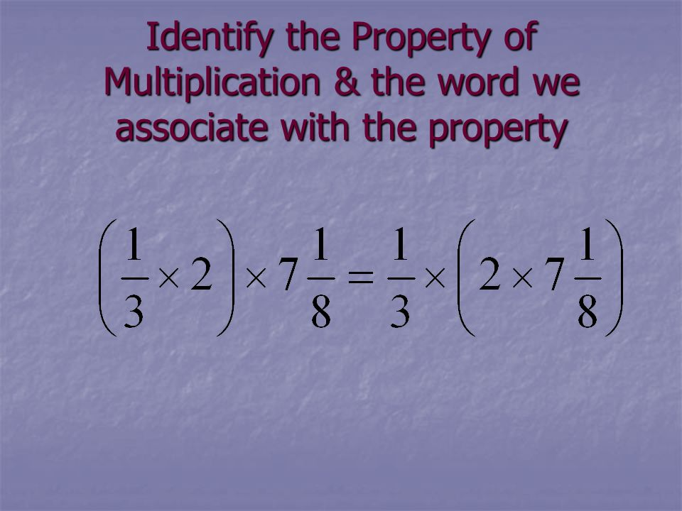 Identify the Property of Multiplication & the word we associate with the property