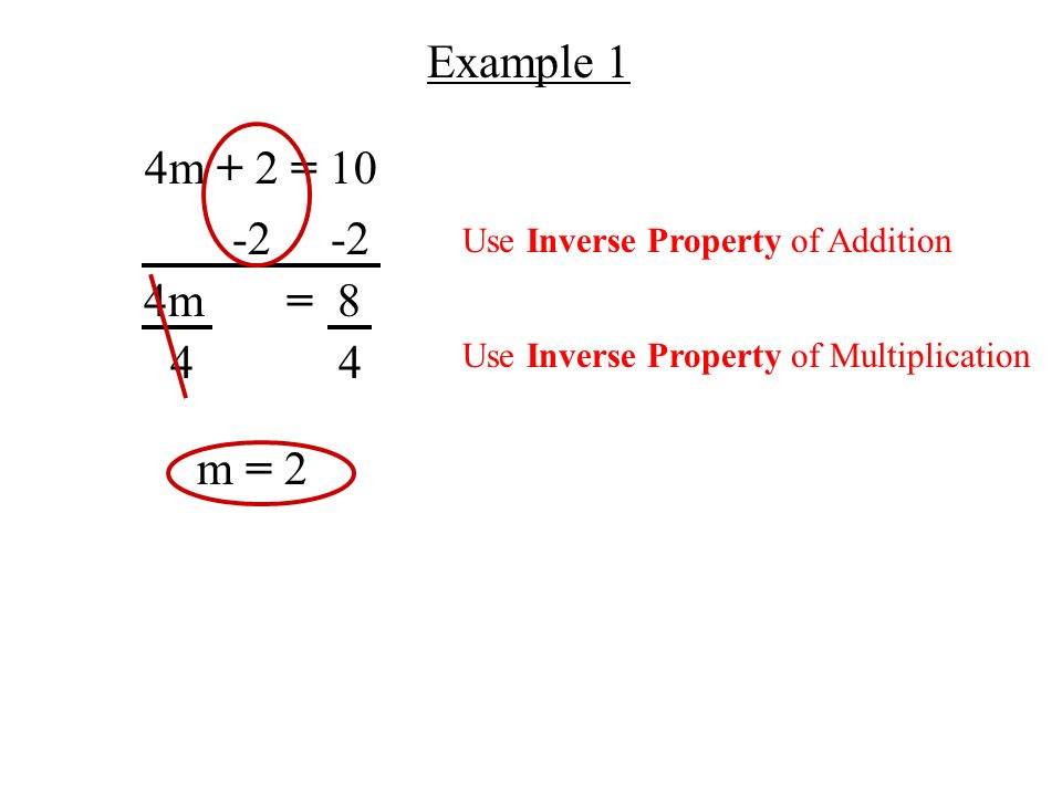 Example 1 4m + 2 = m = 8 44 m = 2 Use Inverse Property of Addition Use Inverse Property of Multiplication