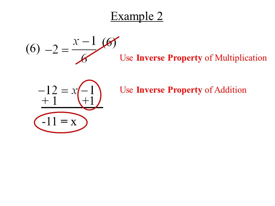 Example 2 Use Inverse Property of Multiplication Use Inverse Property of Addition (6) -11 = x