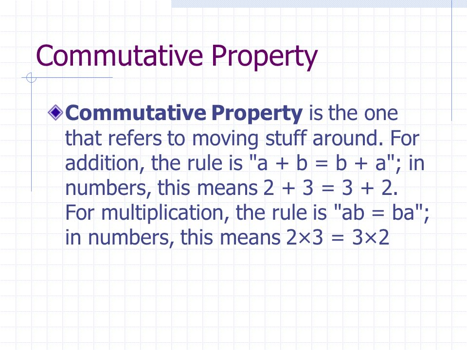 Commutative Property Commutative Property is the one that refers to moving stuff around.