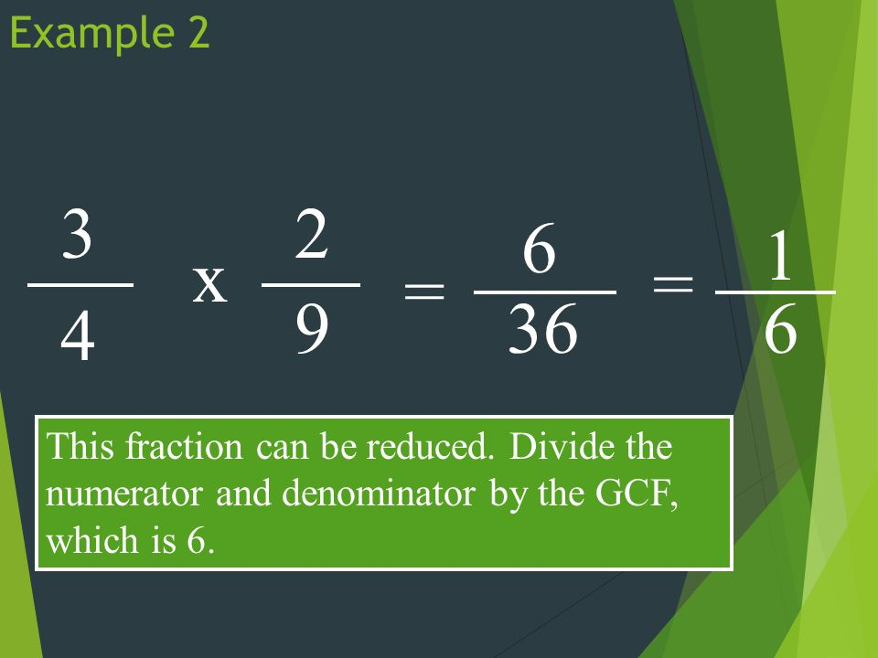 Example x 2 9 = 6 36 This fraction can be reduced.