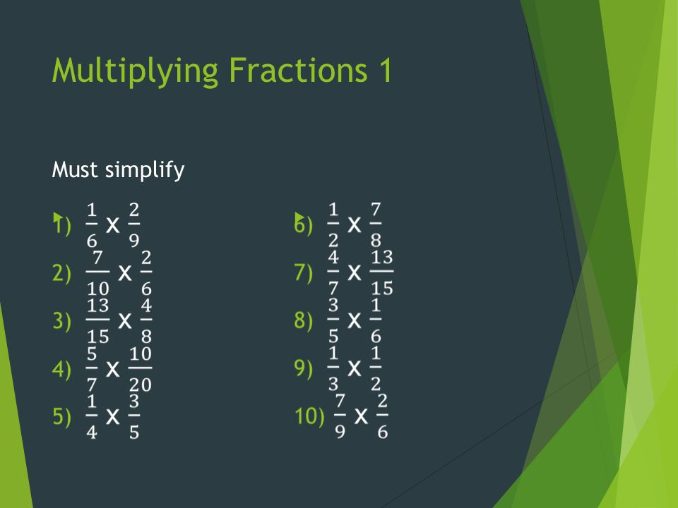 Multiplying Fractions 1 Must simplify  