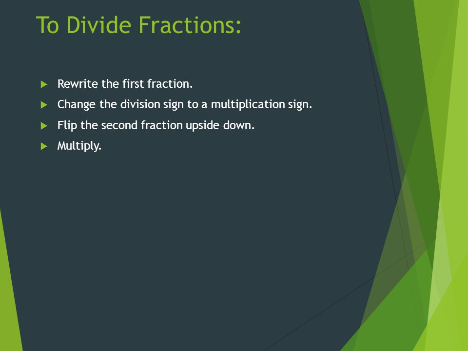 To Divide Fractions:  Rewrite the first fraction.