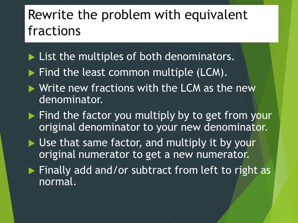 Rewrite the problem with equivalent fractions  List the multiples of both denominators.
