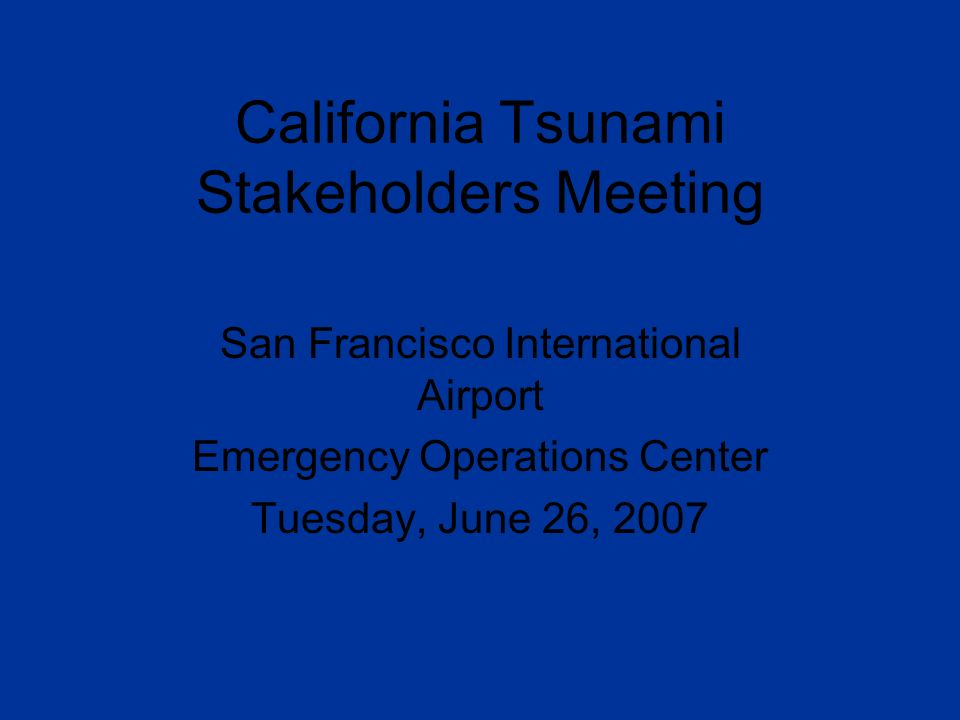 California Tsunami Stakeholders Meeting San Francisco International Airport Emergency Operations Center Tuesday June 26 Ppt Download