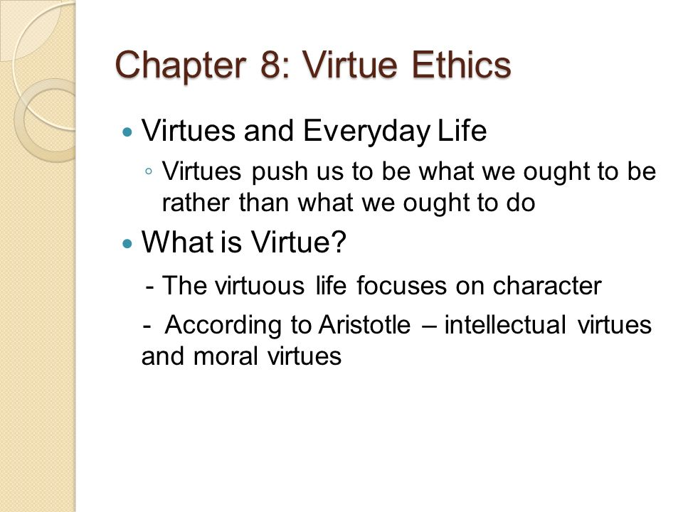 virtue ethics and virtuous life The ethics of socrates is briefly  to light truth which might elucidate a view of the good life  knowledge were to be identified with virtue, then it would.