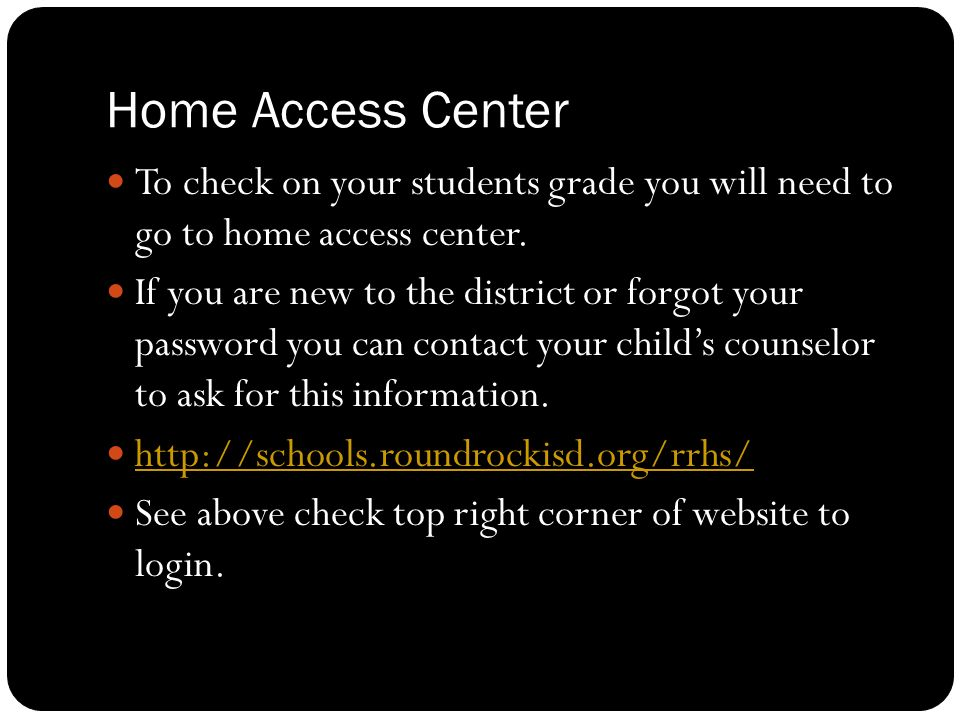 Home Access Center To check on your students grade you will need to go to home access center.