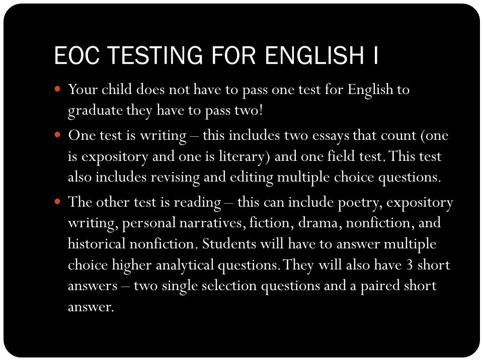 EOC TESTING FOR ENGLISH I Your child does not have to pass one test for English to graduate they have to pass two.