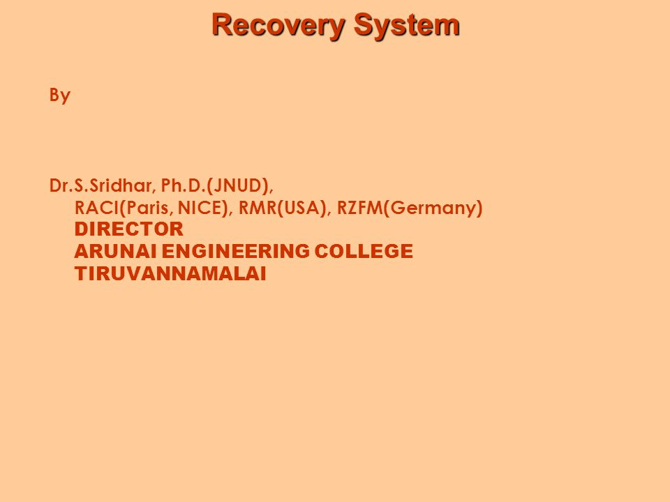 Recovery System By Dr.S.Sridhar, Ph.D.(JNUD), RACI(Paris, NICE), RMR(USA), RZFM(Germany) DIRECTOR ARUNAI ENGINEERING COLLEGE TIRUVANNAMALAI