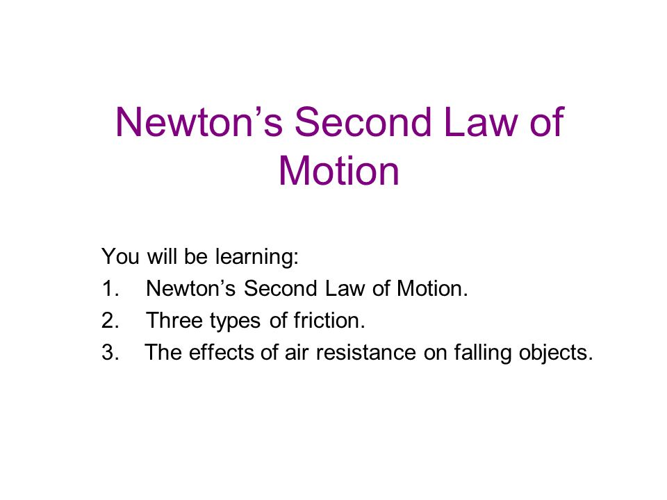 Newton's Second Law of Motion You will be learning: 1.Newton's Second Law of Motion.