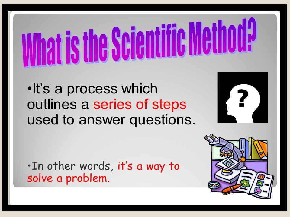 The Scientific Method What's it all about