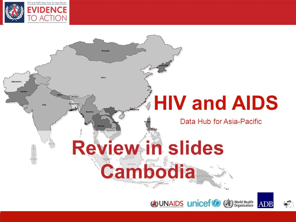 HIV and AIDS Data Hub for Asia-Pacific 11 HIV and AIDS Data Hub for Asia-Pacific Review in slides Cambodia