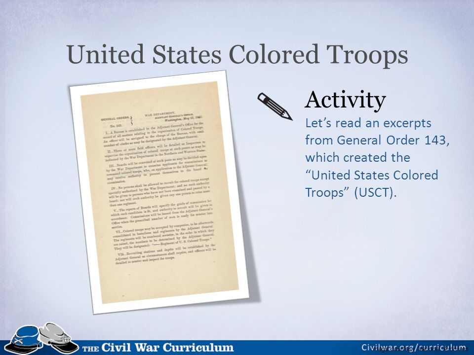 United States Colored Troops Activity Let's read an excerpts from General Order 143, which created the United States Colored Troops (USCT).