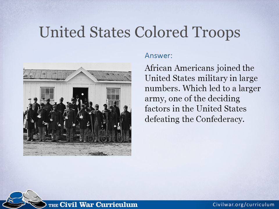 United States Colored Troops Answer: African Americans joined the United States military in large numbers.