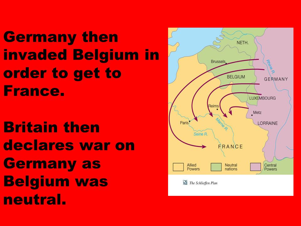 Germany then invaded Belgium in order to get to France.