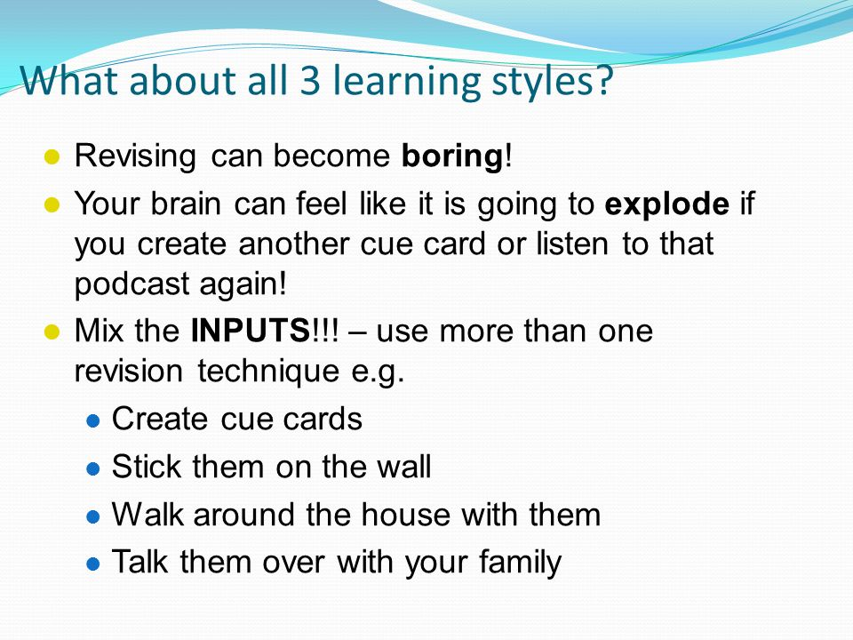 What about all 3 learning styles. Revising can become boring.