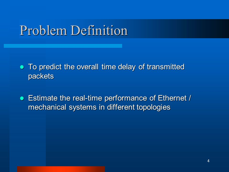 4 Problem Definition To predict the overall time delay of transmitted packets To predict the overall time delay of transmitted packets Estimate the real-time performance of Ethernet / mechanical systems in different topologies Estimate the real-time performance of Ethernet / mechanical systems in different topologies