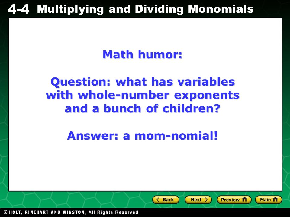 Evaluating Algebraic Expressions 4-4 Multiplying and Dividing Monomials Math humor: Question: what has variables with whole-number exponents and a bunch of children.