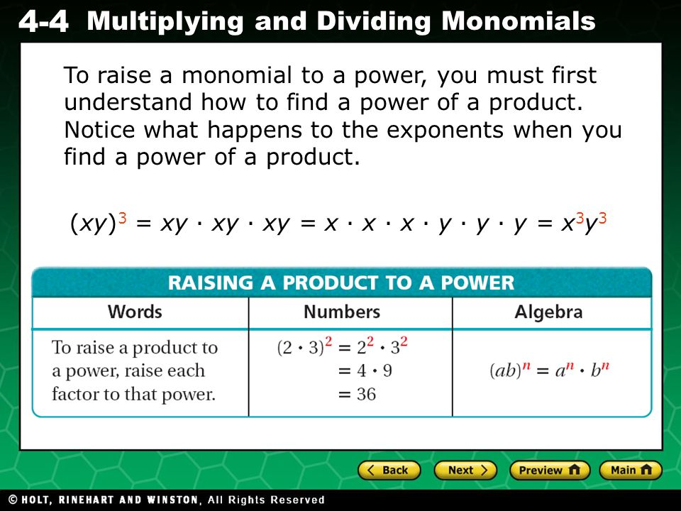 Evaluating Algebraic Expressions 4-4 Multiplying and Dividing Monomials To raise a monomial to a power, you must first understand how to find a power of a product.