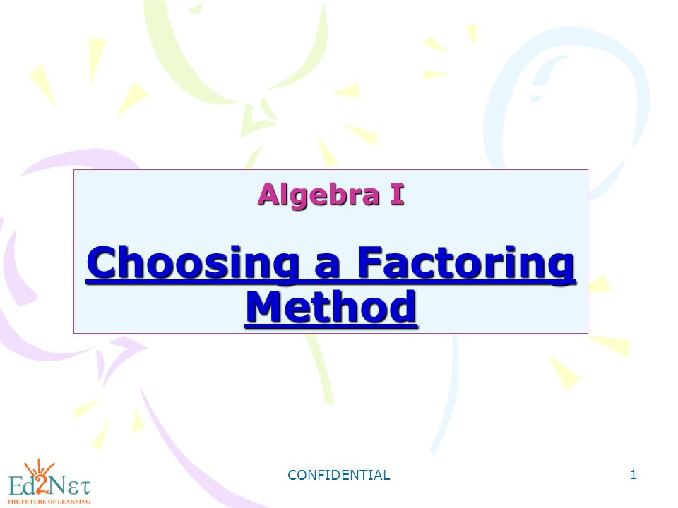 confidential 1 algebra i choosing a factoring method ppt download