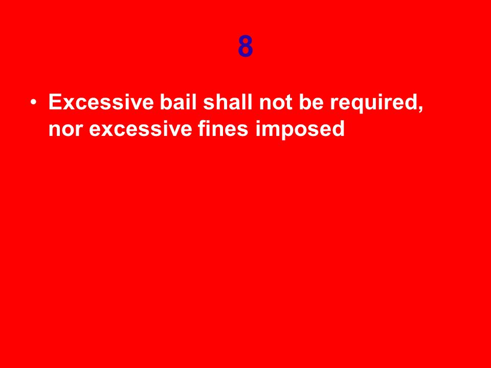 8 Excessive bail shall not be required, nor excessive fines imposed
